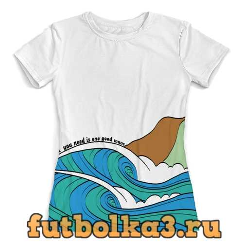 Футболка All you need is one good wave женская