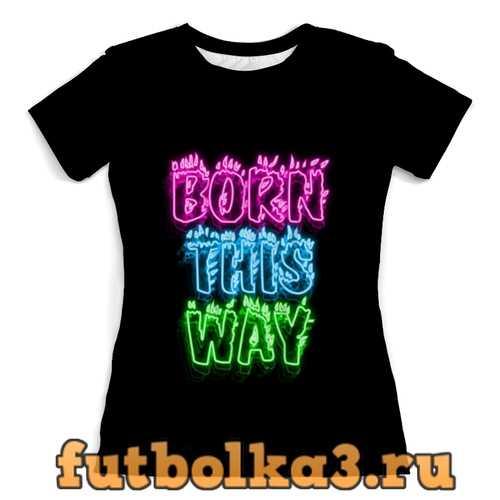 Футболка Born this way. неон женская