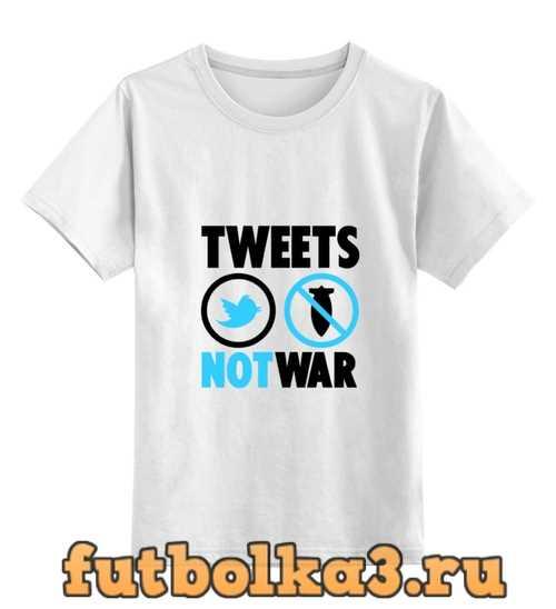 Футболка детская Tweets Not War