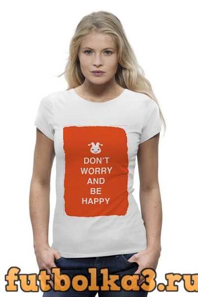 Футболка Dont worry and be happy женская