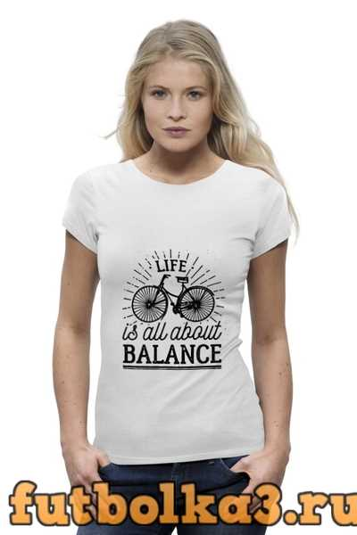 Футболка Life is all about balance! женская
