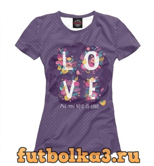 Футболка All you need is love женская