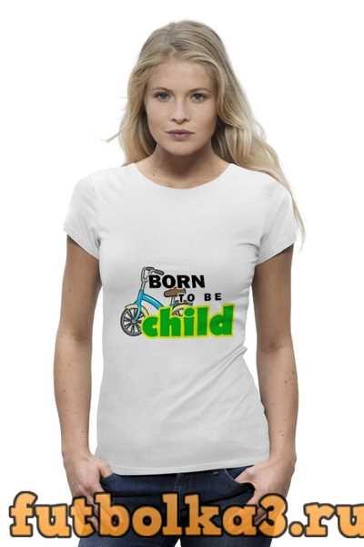 Футболка Born to be Child женская