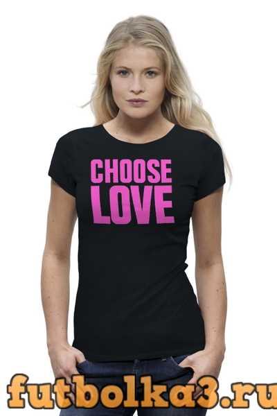 Футболка Choose Love женская