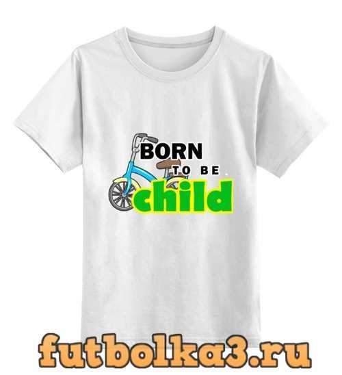 Футболка детская Born to be Child
