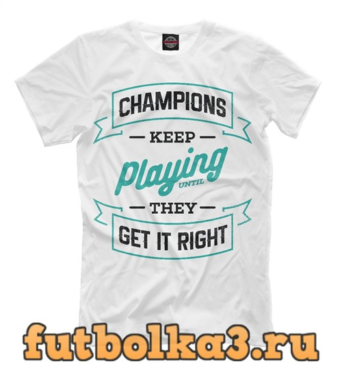 Футболка Champions keep playing until they get it right мужская
