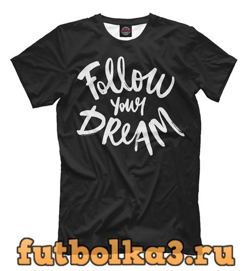 Футболка Следуй за мечтой мужская