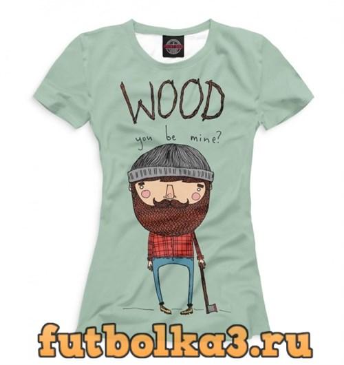 Футболка Wood you be mine? женская
