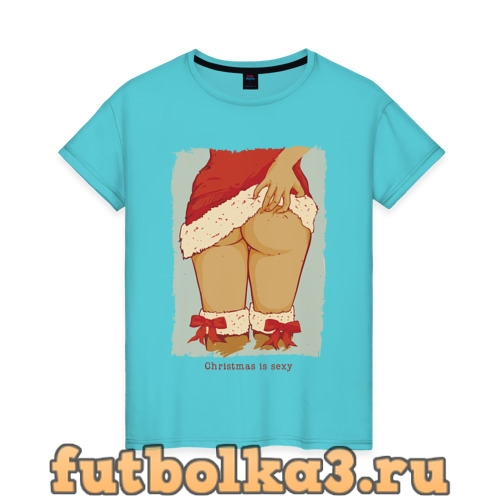 Футболка Christmas Is Sexy женская