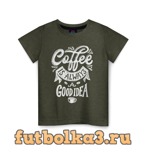 Футболка Coffee is always a good idea детская